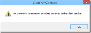 An unknown termination error has occurred in the client service.